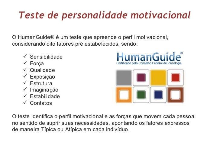 Teste de personalidade motivacionalO HumanGuide® é um teste que apreende o perfil motivacional,considerando oito fatores p...