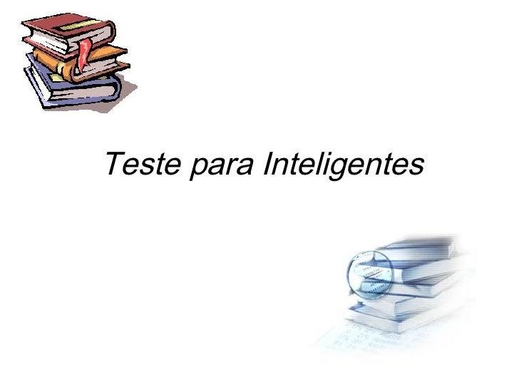 Teste para Inteligentes