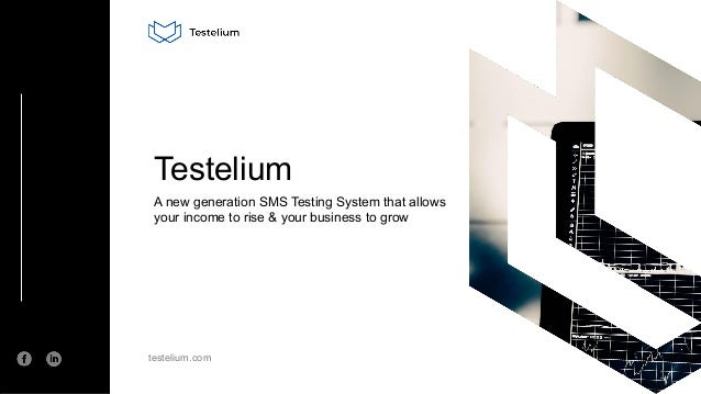 testelium.com Testelium A new generation SMS Testing System that allows your income to rise & your business to grow 1