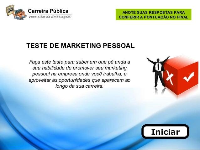 Iniciar TESTE DE MARKETING PESSOAL Faça este teste para saber em que pé anda a sua habilidade de promover seu marketing pe...