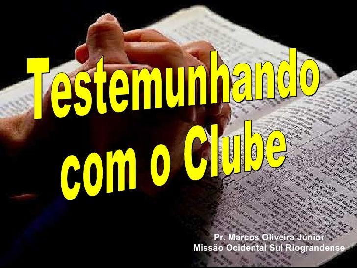 Testemunhando com o Clube Pr. Marcos Oliveira Júnior Missão Ocidental Sul Riograndense