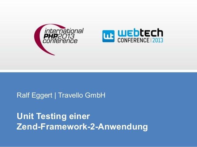 Ralf Eggert | Travello GmbH  Unit Testing einer Zend-Framework-2-Anwendung
