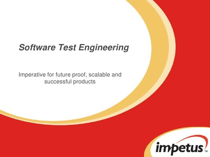 Software Test Engineering<br />Imperative for future proof, scalable and successful products<br />