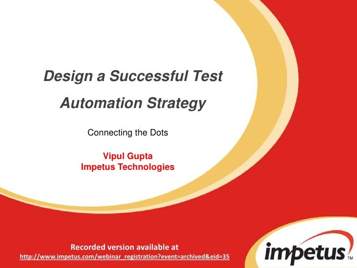 Design a Successful Test Automation Strategy<br />Connecting the Dots<br />Vipul GuptaImpetus Technologies<br />