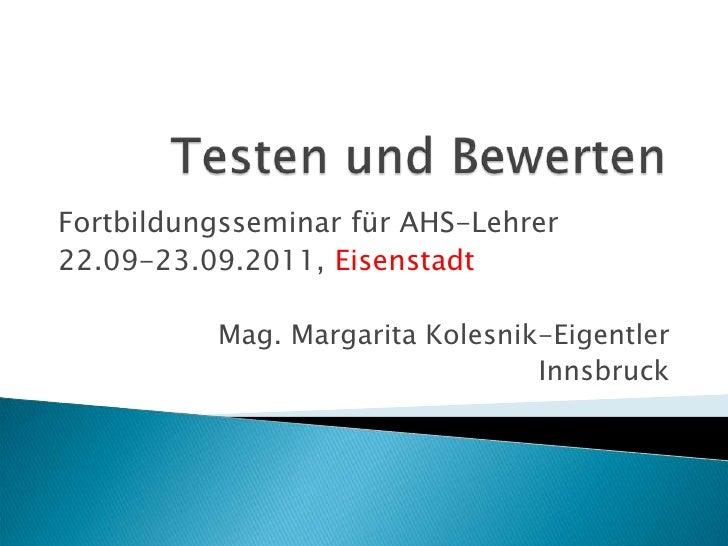 Testen und Bewerten<br />Fortbildungsseminar für AHS-Lehrer<br />22.09-23.09.2011, Eisenstadt<br />Mag. Margarita Kolesnik...
