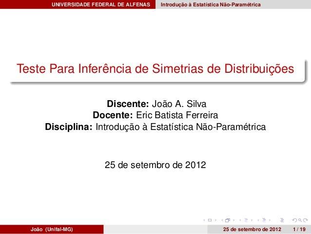 UNIVERSIDADE FEDERAL DE ALFENAS   Introdução à Estatística Não-ParamétricaTeste Para Inferência de Simetrias de Distribuiç...