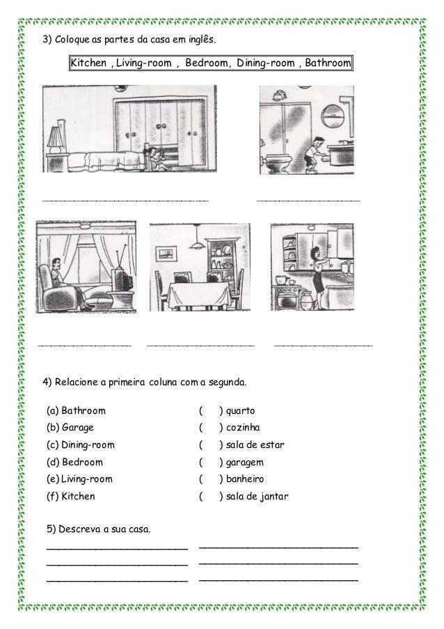 3) Coloque as partes da casa em inglês. Kitchen , Living-room , Bedroom, Dining-room , Bathroom __________________________...