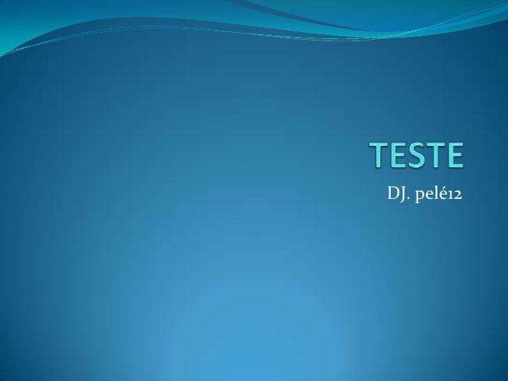 TESTE<br />DJ. pelé12<br />