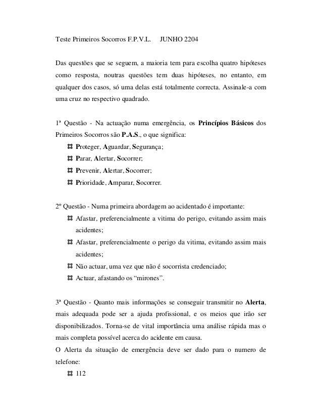 Teste Primeiros Socorros F.P.V.L. JUNHO 2204 Das questões que se seguem, a maioria tem para escolha quatro hipóteses como ...