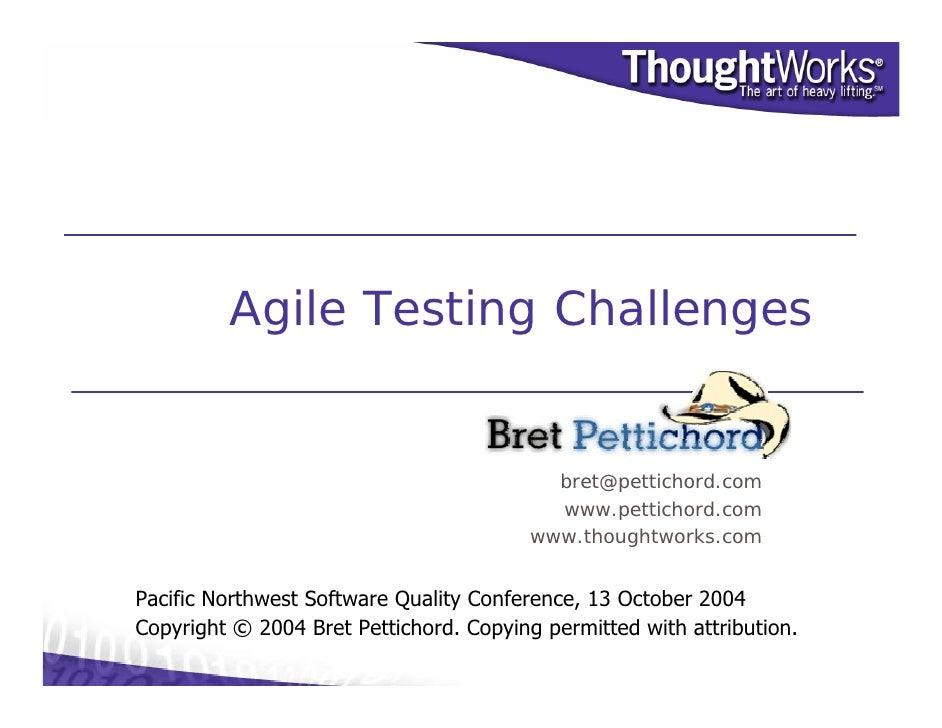 Agile Testing Challenges                                              bret@pettichord.com                                 ...