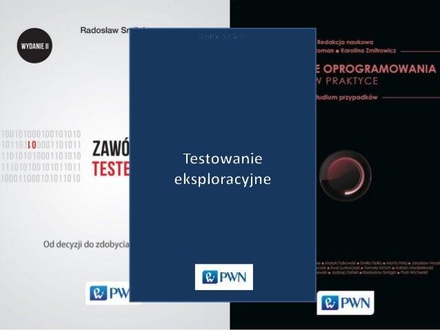 TGT#21 - Tester eksploracyjny, ostatni zawód na świecie. – Radosław Smilgin Slide 2