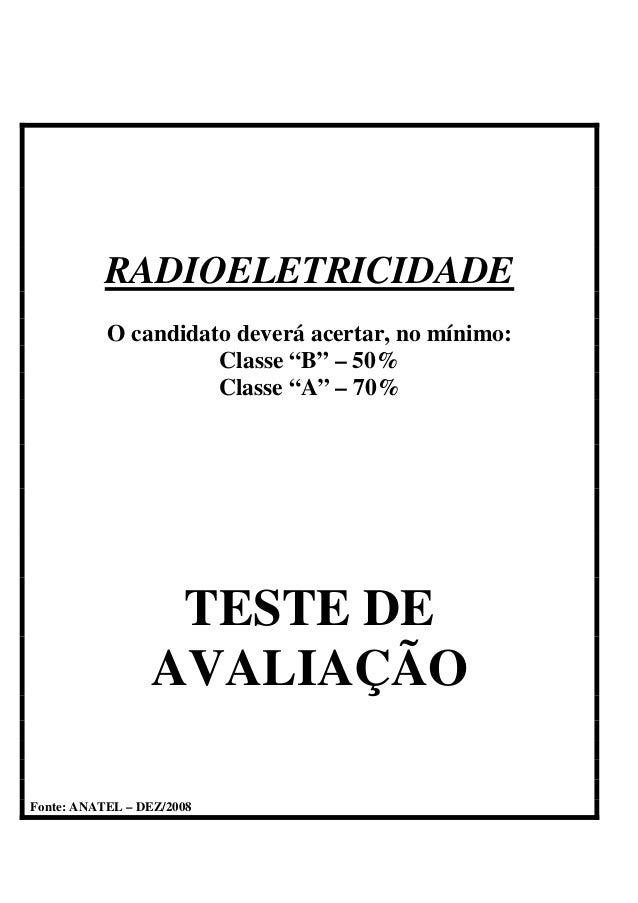 """RADIOELETRICIDADEO candidato deverá acertar, no mínimo:Classe """"B"""" – 50%Classe """"A"""" – 70%TESTE DEAVALIAÇÃOFonte: ANATEL – DE..."""