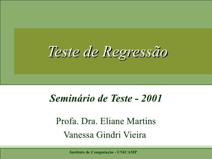 Teste de Regressão Seminário de Teste - 2001 Profa. Dra. Eliane Martins Vanessa Gindri Vieira