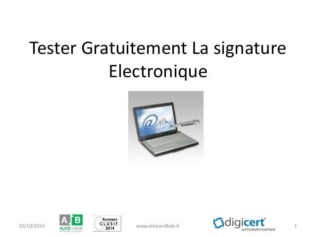 Tester Gratuitement La signature Electronique 30/10/2014 www.aliceandbob.fr 1
