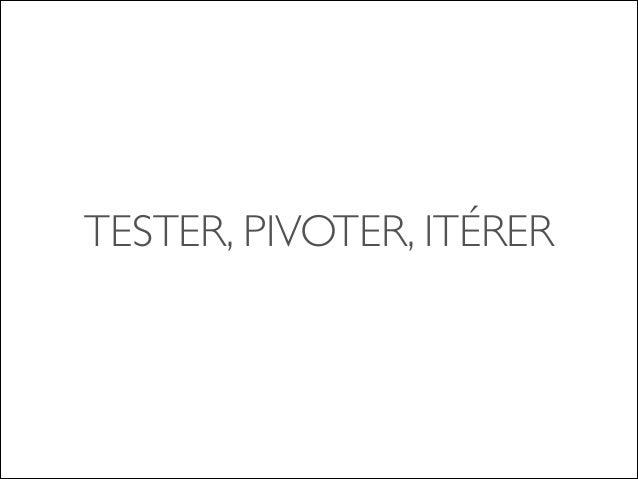TESTER, PIVOTER, ITÉRER