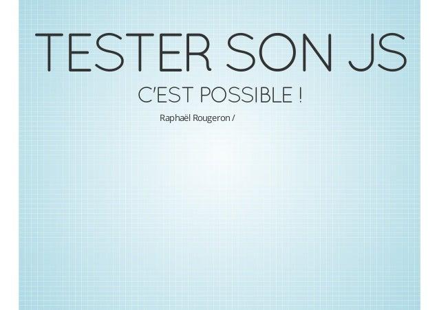 TESTER SON JS C'EST POSSIBLE ! Raphaël Rougeron /