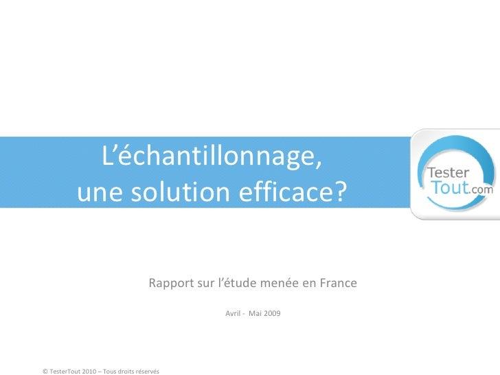 L'échantillonnage, une solution efficace?<br />Rapport sur l'étude menée en France Avril -  mai 2009<br />© TesterTout 201...
