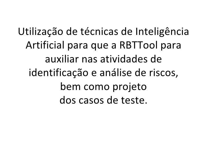 Utilização de técnicas de Inteligência Artificial para que a RBTTool para auxiliar nas atividades de identificação e análi...