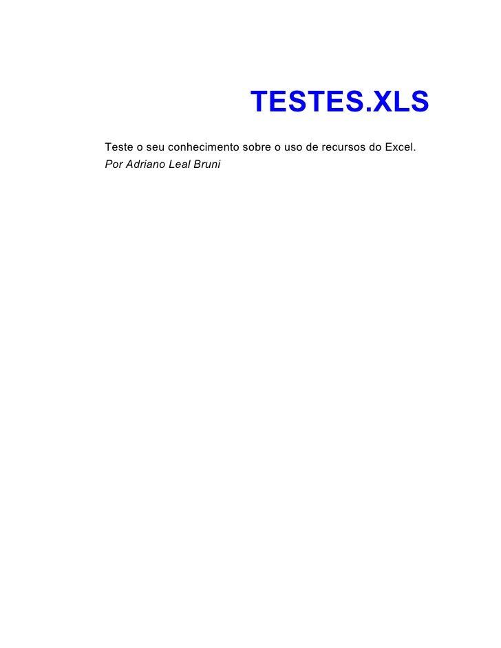 TESTES.XLS Teste o seu conhecimento sobre o uso de recursos do Excel. Por Adriano Leal Bruni