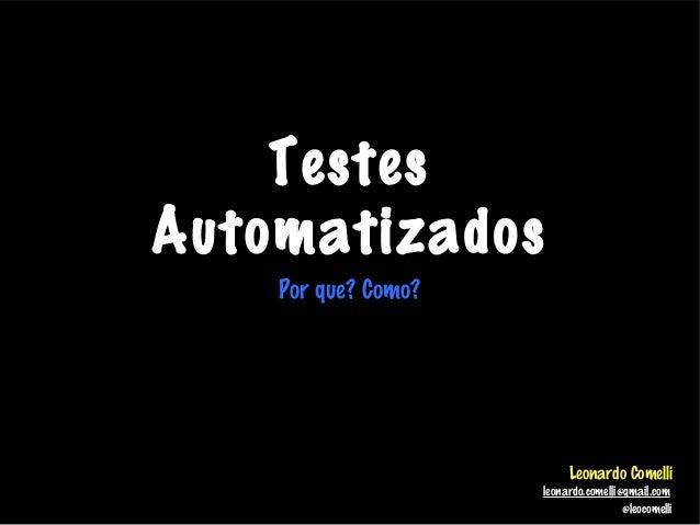 TestesAutomatizadosPor que? Como?Leonardo Comellileonardo.comelli@gmail.com@leocomelli