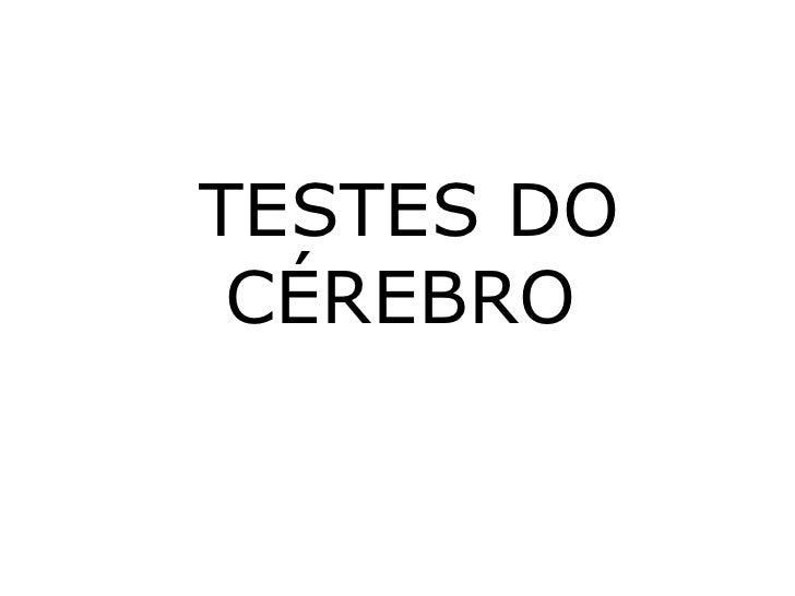 TESTES DO CÉREBRO