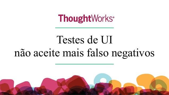 Testes de UI não aceite mais falso negativos