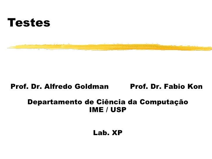 Testes Prof. Dr. Alfredo Goldman  Prof. Dr. Fabio Kon  Departamento de Ciência da Computação IME / USP Lab. XP