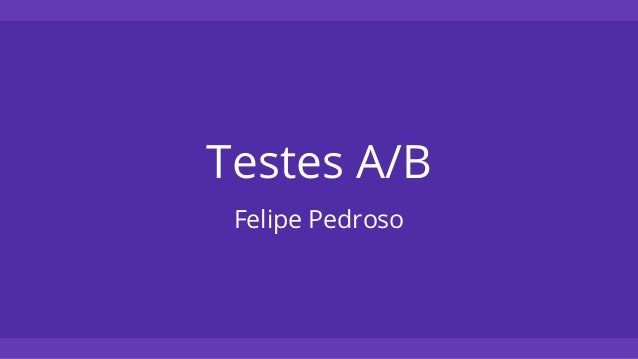 Testes A/B Felipe Pedroso
