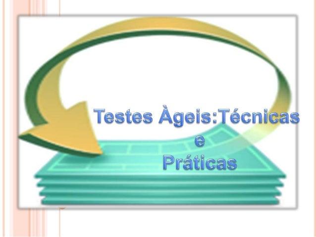 TESTE ÀGIL Desemepnhada por todos os membros; Ocorre em todas as etapas do ciclo de vida do software; Mecanismos automa...