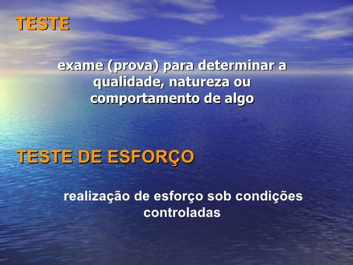 TESTE exame (prova) para determinar a qualidade, natureza ou comportamento de algo realização de esforço sob condições con...