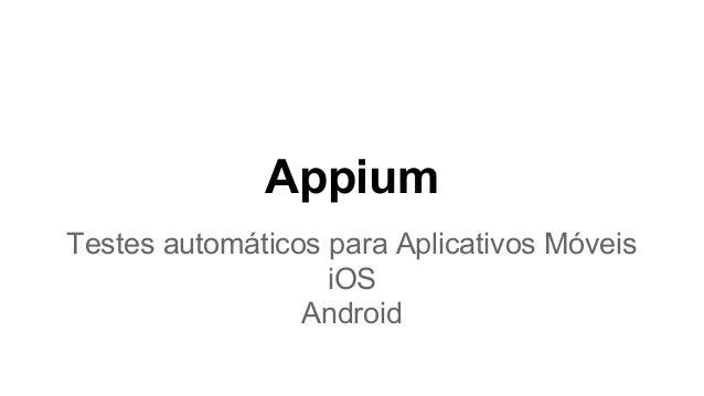 Appium Testes automáticos para Aplicativos Móveis iOS Android