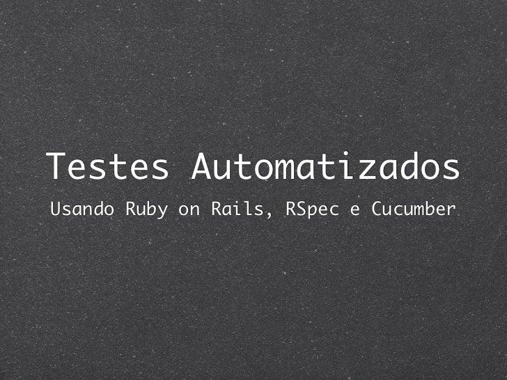 Testes AutomatizadosUsando Ruby on Rails, RSpec e Cucumber