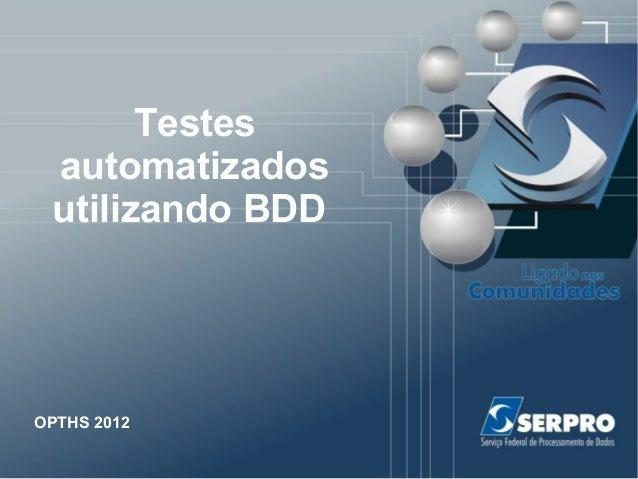 Testes automatizados utilizando BDD OPTHS 2012