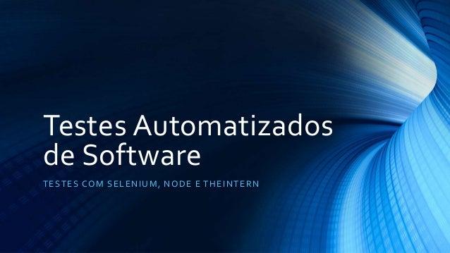 Testes Automatizados de Software TESTES COM SELENIUM, NODE E THEINTERN