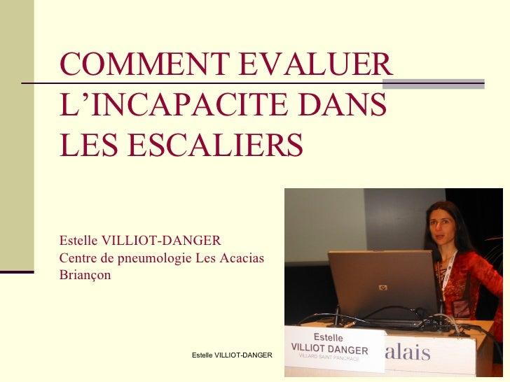 COMMENT EVALUER L'INCAPACITE DANS  LES ESCALIERS Estelle VILLIOT-DANGER Centre de pneumologie Les Acacias  Briançon