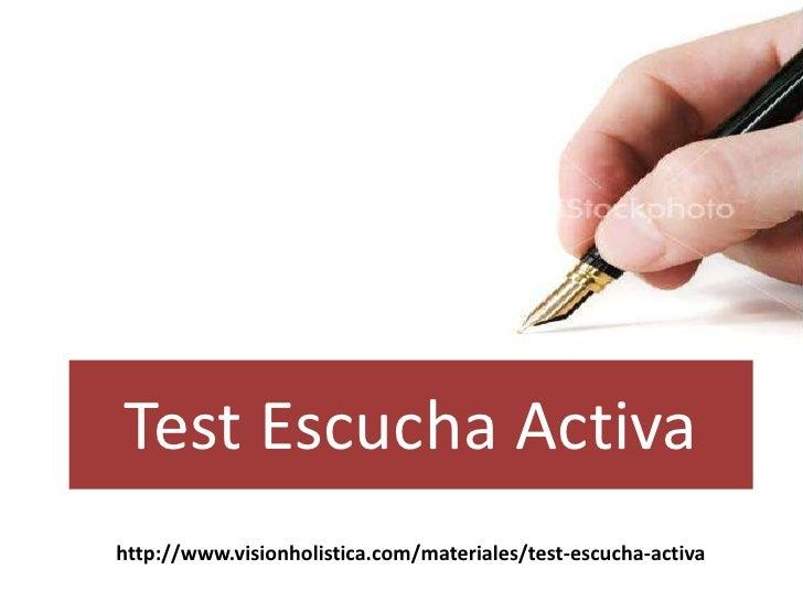 Test EscuchaActiva<br />http://www.visionholistica.com/materiales/test-escucha-activa<br />