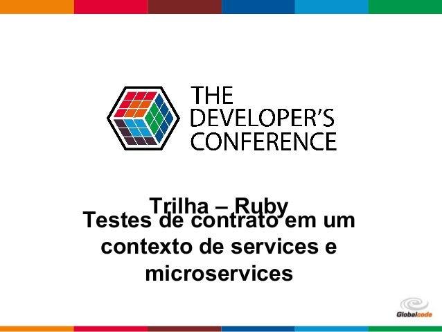Globalcode – Open4education Trilha – Ruby Testes de contrato em um contexto de services e microservices
