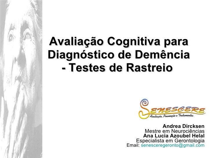 Avaliação Cognitiva para Diagnóstico de Demência - Testes de Rastreio   Andrea Dircksen Mestre em Neurociências Ana Lucia ...