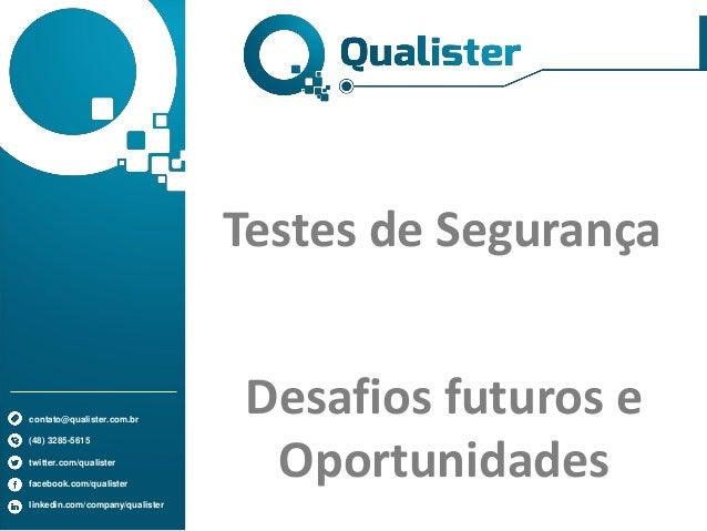 contato@qualister.com.br (48) 3285-5615 twitter.com/qualister facebook.com/qualister linkedin.com/company/qualister Desafi...