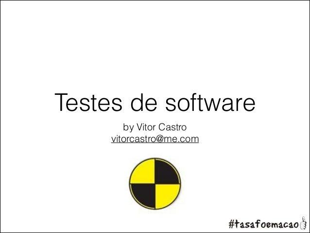 Testes de software by Vitor Castro vitorcastro@me.com