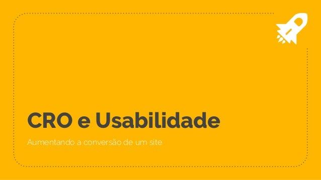 CRO e Usabilidade Aumentando a conversão de um site