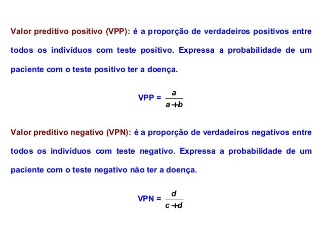 Valor preditivo positivo (VPP): é a proporção de verdadeiros positivos entre todos os indivíduos com teste positivo. Expre...