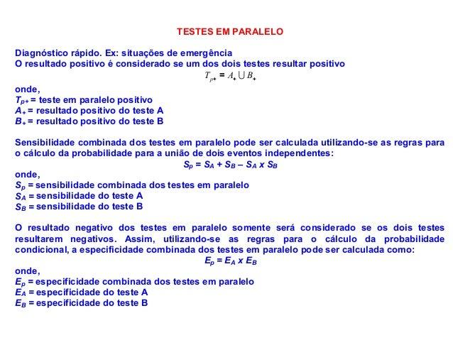 TESTES EM PARALELO Diagnóstico rápido. Ex: situações de emergência O resultado positivo é considerado se um dos dois teste...