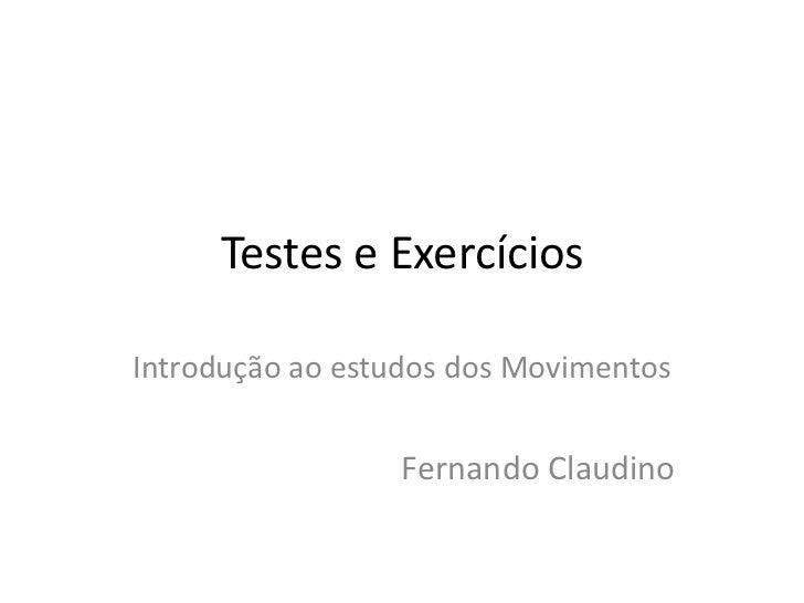 Testes e ExercíciosIntrodução ao estudos dos Movimentos                 Fernando Claudino