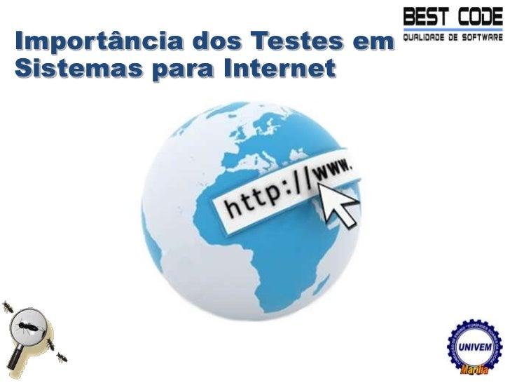 Importância dos Testes em Sistemas para Internet <br />