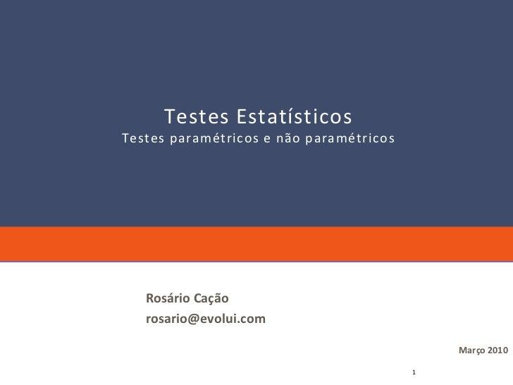 Testes Estatísticos Testes paramétricos e não paramétricos        Rosário Cação    rosario@evolui.com                     ...