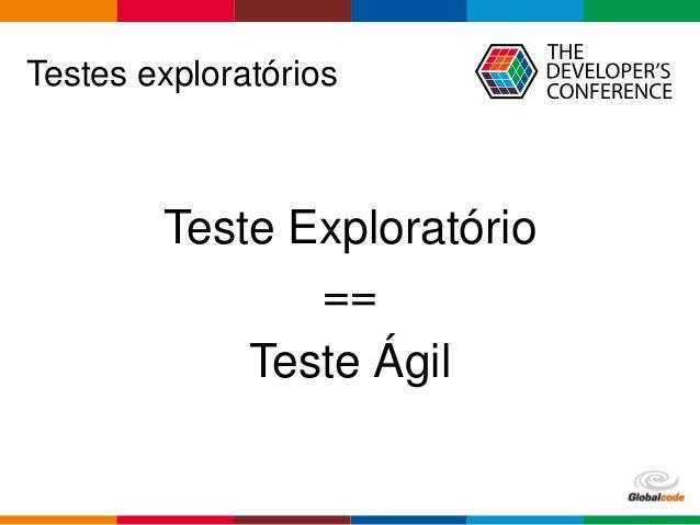 Testes exploratórios não são sinônimo de bagunça! (TDC 2016 SP) Slide 3