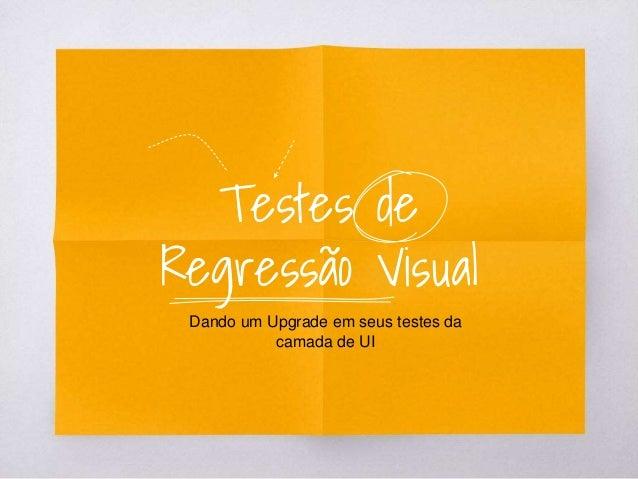 Testes de Regressão Visual Dando um Upgrade em seus testes da camada de UI