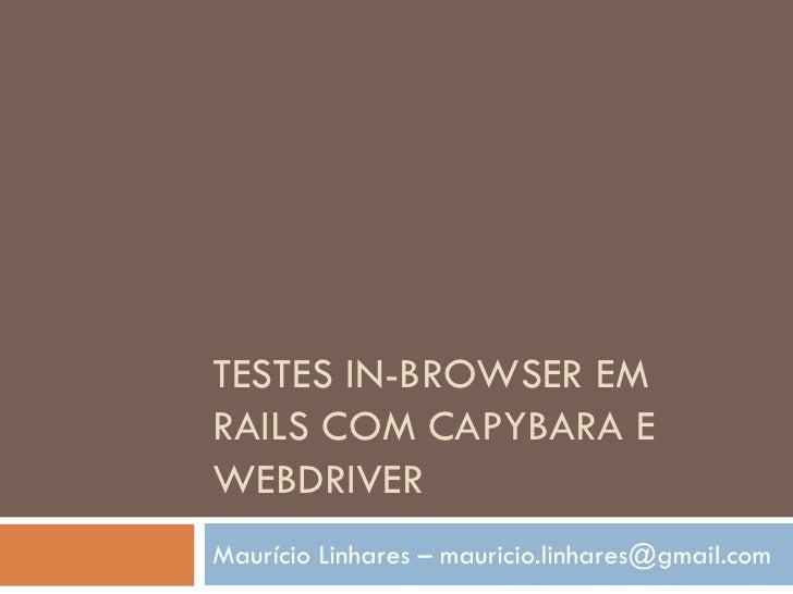 TESTES IN-BROWSER EM RAILS COM CAPYBARA E WEBDRIVER Maurício Linhares – mauricio.linhares@gmail.com