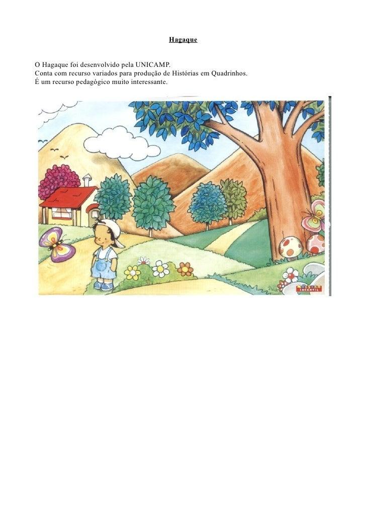 HagaqueO Hagaque foi desenvolvido pela UNICAMP.Conta com recurso variados para produção de Histórias em Quadrinhos.É um re...